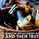Window Replacement Myths and Their Truths