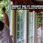 Don't Do It Yourself: Why Hire a Pro Window Installer
