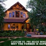 Custom vs. Pre-Made Windows: Why the Former is Superior