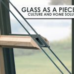 Glass as a Piece of Culture and Home Solution